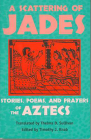 A Scattering of Jades: Stories, Poems, and Prayers of the Aztecs Cover Image