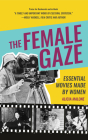 The Female Gaze: Essential Movies Made by Women (Women Filmmakers, for Fans of She Believed She Could So She Did) Cover Image