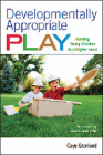 Developmentally Appropriate Play: Guiding Young Children to a Higher Level Cover Image