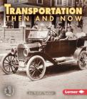 Transportation Then and Now (First Step Nonfiction -- Then and Now) Cover Image