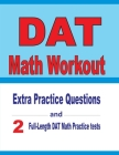 DAT Math Workout: Extra Practice Questions and Two Full-Length Practice DAT Math Tests Cover Image