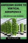 Awesome Guide To Vertical Aeroponics For Novices And Dummies Cover Image