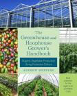 The Greenhouse and Hoophouse Grower's Handbook: Organic Vegetable Production Using Protected Culture Cover Image