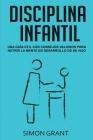 Disciplina Infantil: Una guía útil con consejos valiosos para nutrir la mente en desarrollo de su hijo Cover Image