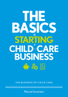 The Basics of Starting a Child-Care Business: The Business of Child Care Cover Image