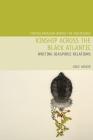 Kinship Across the Black Atlantic: Writing Diasporic Relations (Postcolonialism Across the Disciplines Lup) Cover Image