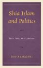 Shia Islam and Politics: Iran, Iraq, and Lebanon Cover Image