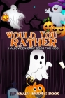 Would You Rather Halloween Game Book For Kids: Funny 100 Spooky and Silly Questions Halloween Edition For Family Games, Interactive Question Game Book Cover Image