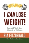 WOWW! I CAN Lose Weight!: Essentials Tools for a Lifestyle of Wellness Cover Image