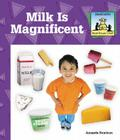 Milk Is Magnificent (Sandcastle: What Should I Eat?) Cover Image