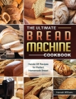 The Ultimate Bread Machine Cookbook: Hands-Off Recipes for Perfect Homemade Bread Cover Image