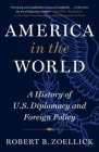 America in the World: A History of U.S. Diplomacy and Foreign Policy Cover Image