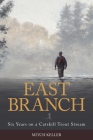 East Branch: Six Years on a Catskill Trout Stream Cover Image