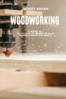 Woodworking Basics: 2 Books In 1 The Easy Guide for Beginners to Realize Inexpensive Step-By-Step Projects Cover Image