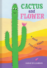 Cactus and Flower: A Book About Life Cycles Cover Image
