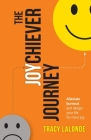 The Joychiever Journey: Evade Burnout, Surpass Your Goals and Out-Happy Everyone Cover Image
