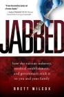 Jabbed: How the Vaccine Industry, Medical Establishment, and Government Stick It to You and Your Family Cover Image