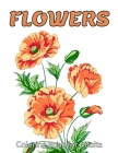 Flowers Coloring Book for Adults: A Flower Adult Coloring Book, Beautiful and Awesome Floral Coloring Pages for Adult to Get Stress Relieving and Rela Cover Image