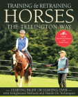Training and Retraining Horses the Tellington Way: Starting Right or Starting Over with Enlightened Methods and Hands-On Techniques Cover Image