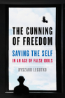 The Cunning of Freedom: Saving the Self in an Age of False Idols Cover Image