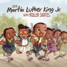 When Martin Luther King Jr. Wore Roller Skates (Leaders Doing Headstands) Cover Image