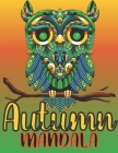 Autumn Mandala: A Gorgeous Fall Coloring Book for Adults, Featuring Autumn Season Mandala Art Perfect for Relaxing and Stress Relief Cover Image