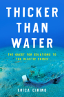 Thicker Than Water: The Quest for Solutions to the Plastic Crisis Cover Image