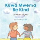 Be Kind (Swahili-English): Kuwa MwemaTốt Bụng Cover Image