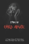 Story Of Child Abuse: A Tragic Story Of Child Abuse That Will Make Your Skin Crawl: Child Abuse True Stories Books Cover Image