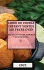 Libro de Cocina Instant Vortex Air Fryer 2021 (Instant Vortex Air Fryer Spanish Edition): Recetas Faciles, Rapidas Y Economicas Cover Image