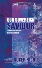 Our Sovereign Saviour: The Essence of the Reformed Faith Cover Image