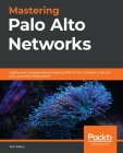 Mastering Palo Alto Networks: Deploy and manage industry-leading PAN-OS 10.x solutions to secure your users and infrastructure Cover Image