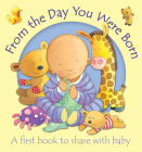 From the Day You Were Born: A First Book to Share With Baby Cover Image