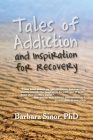 Tales of Addiction and Inspiration for Recovery: Twenty True Stories from the Soul Cover Image