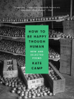 How to Be Happy Though Human: New and Selected Poems Cover Image