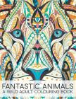 Fantastic Animals: A Wild Adult Colouring Book Cover Image