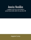 America heraldica: a compilation of coats of arms, crests and mottoes of prominent American families settled in this country before 1800 Cover Image