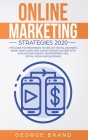 Online Marketing Strategies 2020: The Guide for Beginners to Exploit Digital Business, Work from Home and Create Passive Income with Affiliate Program Cover Image