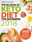 The Big Book of Keto Diet for Beginners 2018: 500 Craveable Ketogenic Diet Recipes Cookbook for Everyday Cover Image