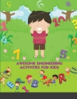 Awesome Engineering Activities for Kids: 100 Exciting A Fun Practice Workbook To Learn The Alphabet And Numbers Cover Image