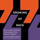 Speaking of Race Lib/E: How to Have Antiracist Conversations That Bring Us Together Cover Image