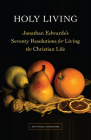 Holy Living: Jonathan Edwards's Seventy Resolutions for Living the Christian Life Cover Image