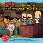 We Are the Brontë Sisters (Xavier Riddle and the Secret Museum) Cover Image