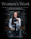 Women's Work: Stories from Pioneering Women Shaping Our Workforce Cover Image
