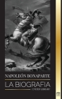 Napoleon Bonaparte: La biografía (Historia) Cover Image