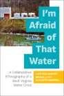 I'm Afraid of That Water: A Collaborative Ethnography of a West Virginia Water Crisis Cover Image