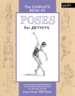 The Complete Book of Poses for Artists: A comprehensive photographic and illustrated reference book for learning to draw more than 500 poses (The Complete Book of ...) Cover Image