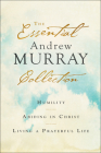 The Essential Andrew Murray Collection: Humility, Abiding in Christ, Living a Prayerful Life Cover Image