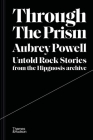 Through the Prism: Untold Rock Stories from the Hipgnosis Archive Cover Image