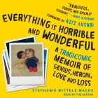 Everything Is Horrible and Wonderful Lib/E: A Tragicomic Memoir of Genius, Heroin, Love and Loss Cover Image